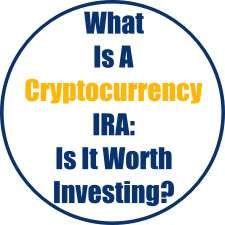 What Is A Cryptocurrency IRA: Is It Worth Investing?