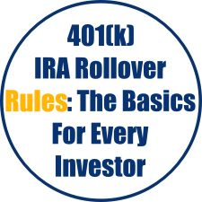 401(k) IRA Rollover Rules- The Basics For Every Investor